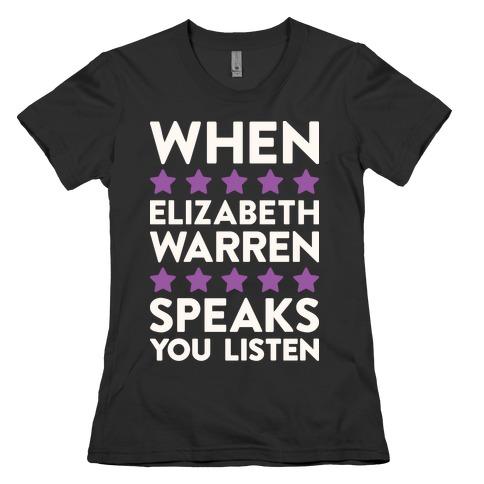 When Elizabeth Warren Speaks You Listen Womens T-Shirt