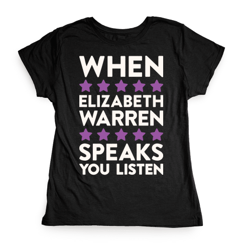 When Elizabeth Warren Speaks You Listen Womens T-Shirt