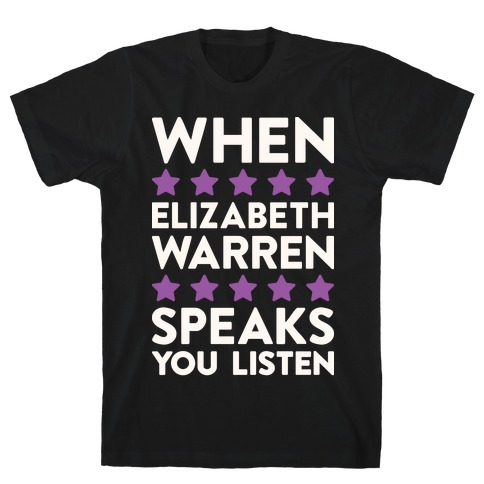 When Elizabeth Warren Speaks You Listen T-Shirt