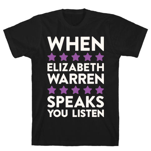 When Elizabeth Warren Speaks You Listen Mens T-Shirt