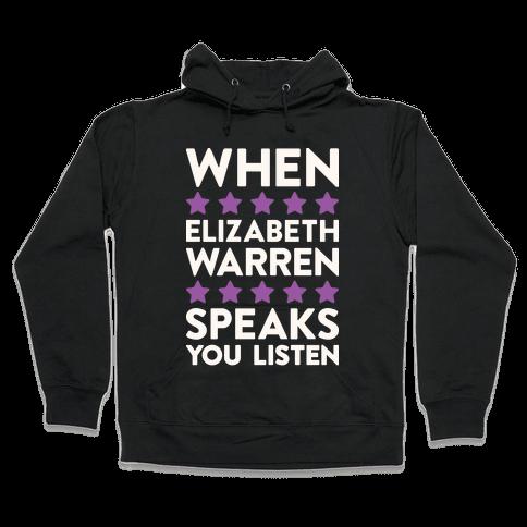 When Elizabeth Warren Speaks You Listen Hooded Sweatshirt
