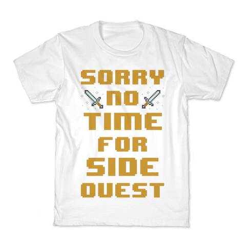 Sorry No Time For Side Quest Kids T-Shirt