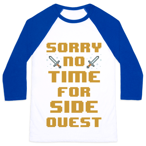 Sorry No Time For Side Quest Baseball Tee