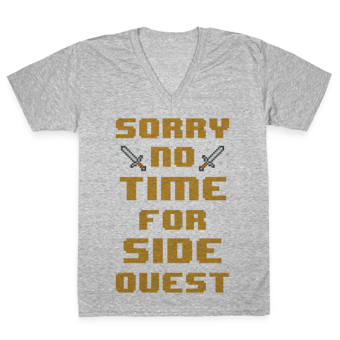Sorry No Time For Side Quest V-Neck Tee Shirt