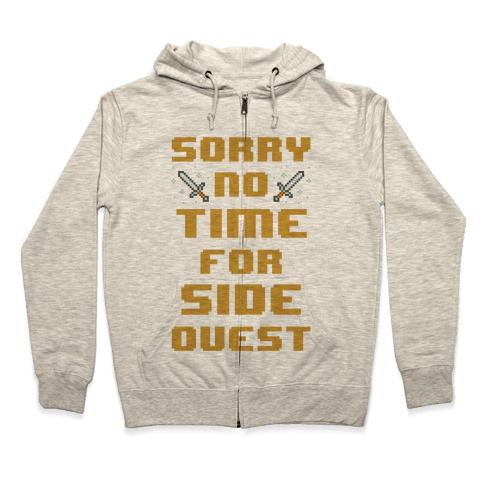 Sorry No Time For Side Quest Zip Hoodie