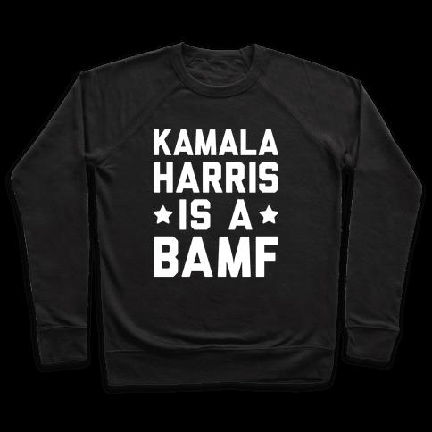 Kamala Harris Is A BAMF Pullover