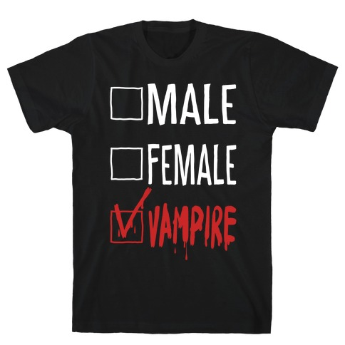 Male? Female? Nah, Vampire. T-Shirt