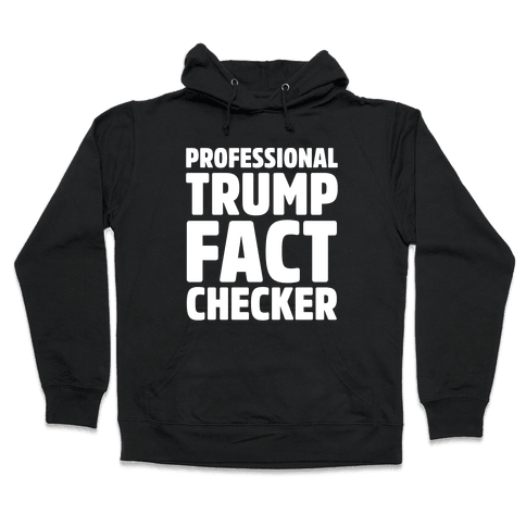 Professional Trump Fact Checker White Print Hooded Sweatshirt