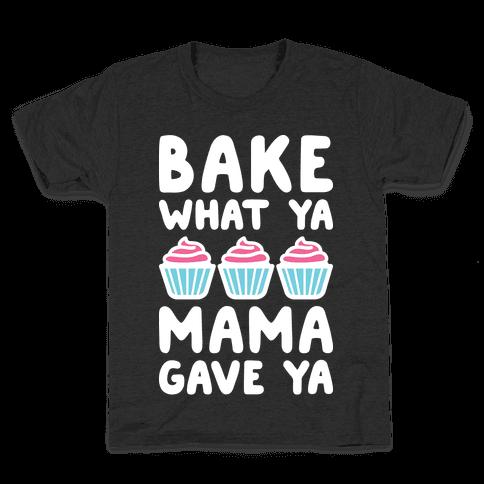 Bake What Ya Mama Gave Ya Kids T-Shirt