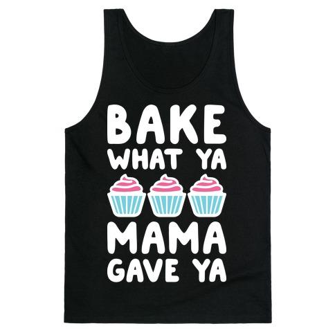 Bake What Ya Mama Gave Ya Tank Top