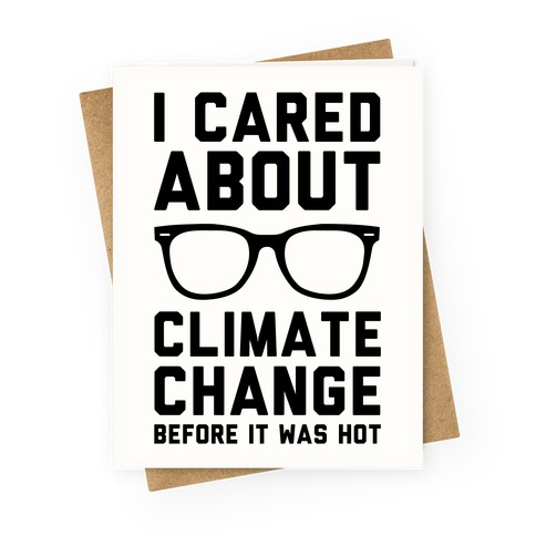 I Cared About Climate Change Greeting Card