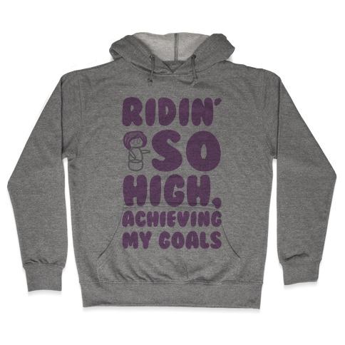 (Hey Yeah Whoa-Ho I'm On A Roll) Riding So High Achieving My Goals Pairs Shirt Hooded Sweatshirt