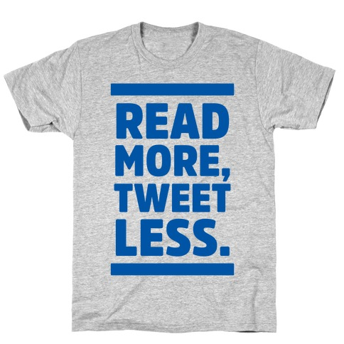 Read More, Tweet Less T-Shirt