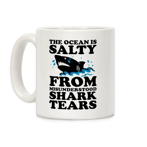 This Ocean Is Salty From Misunderstood Shark Tears Coffee Mug