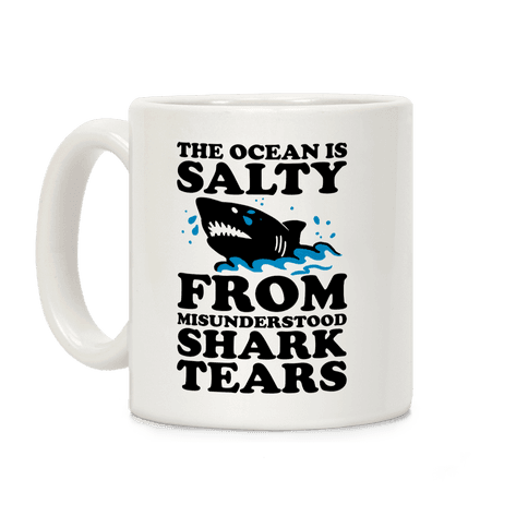 This Ocean Is Salty From Misunderstood Shark Tears Coffee Mug