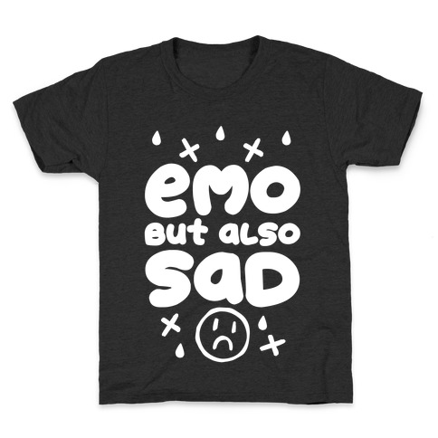 Emo, But Also SAD Kids T-Shirt