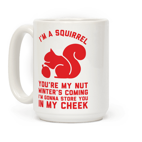 I'm a Squirrel You're My Nut Coffee Mug