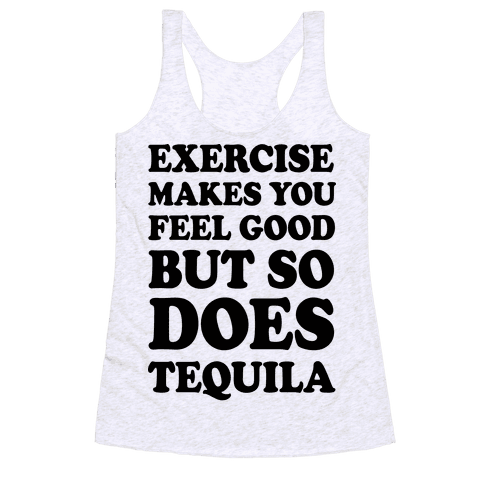 Exercise Makes You Feel Good But So Does Tequila Racerback Tank Top