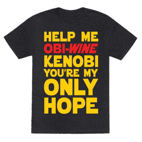 Help Me Obi-Wine Kenobi You're My Only Hope Mens T-Shirt