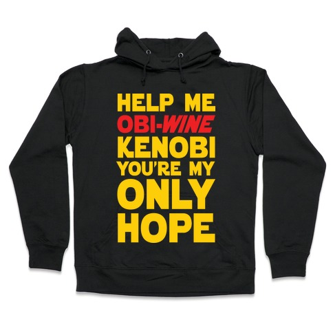 Help Me Obi-Wine Kenobi You're My Only Hope Hooded Sweatshirt