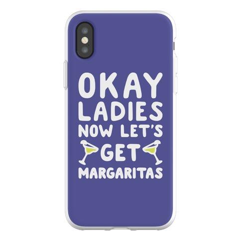 Okay Ladies Now Let's Get Margaritas Phone Flexi-Case