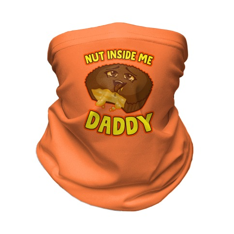 Nut Inside Me Daddy Neck Gaiter