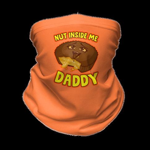 Nut Inside Me Daddy Neck Gaiter