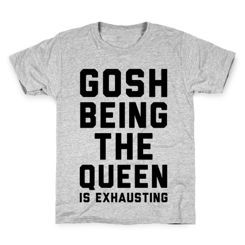 Gosh Being The Queen Is Exhausting  Kids T-Shirt