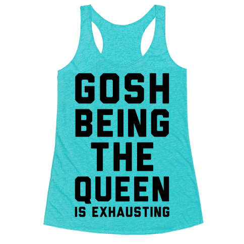Gosh Being The Queen Is Exhausting