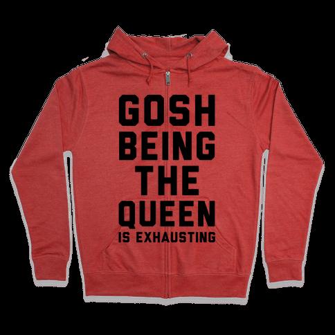 Gosh Being The Queen Is Exhausting  Zip Hoodie