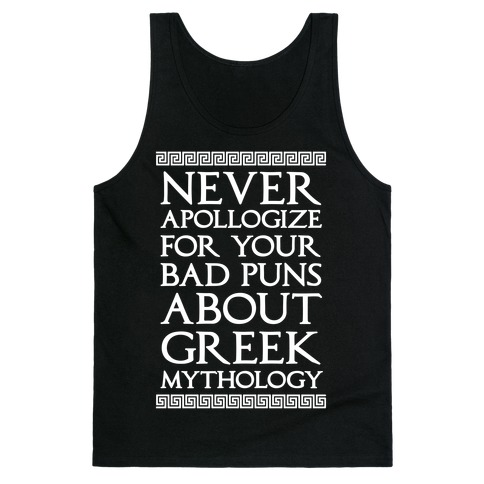 Never Apollogize For Your Bad Puns About Greek Mythology Tank Top