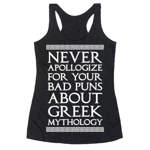 Never Apollogize For Your Bad Puns About Greek Mythology Racerback Tank Top