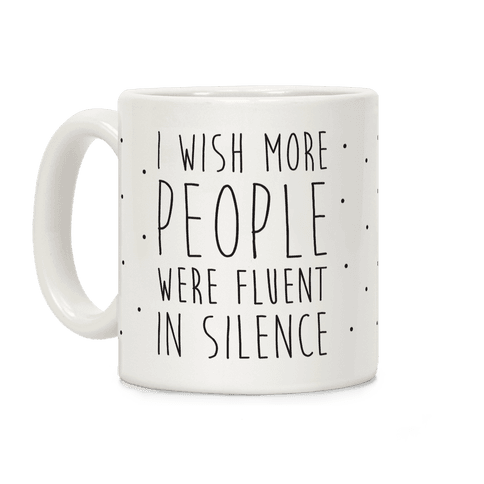 I Wish More People Were Fluent In Silence Coffee Mug