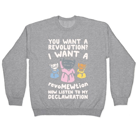 I Want A Revomewtion Parody White Print Pullover