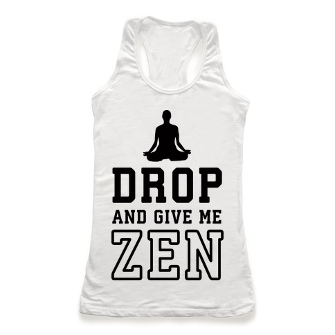 Drop And Give Me Zen Racerback Tank Top