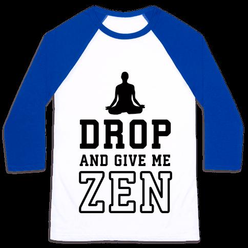 Drop And Give Me Zen Baseball Tee