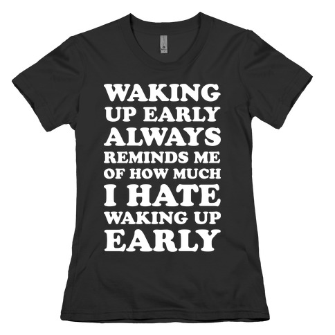 Waking Up Early Womens T-Shirt