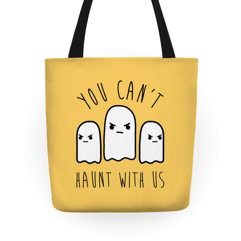 You Can't Haunt With Us Tote