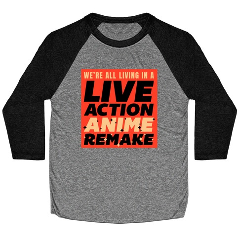 We're All Living In A Live Action Anime Remake Baseball Tee