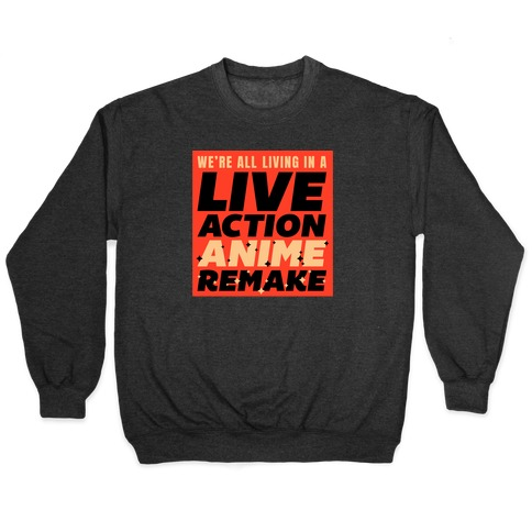 We're All Living In A Live Action Anime Remake Pullover
