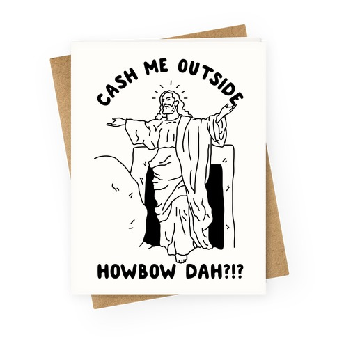 Cash Me Outside Jesus Greeting Card