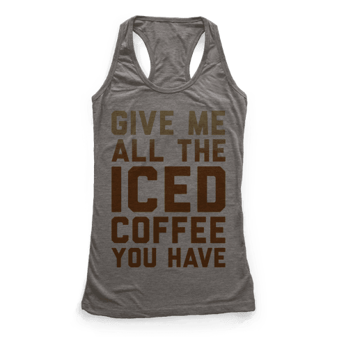 Give Me All The Iced Coffee You Have Parody Racerback Tank Top