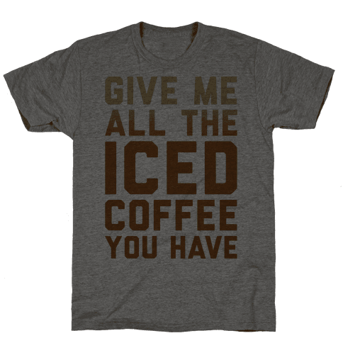 Give Me All The Iced Coffee You Have Parody Mens T-Shirt