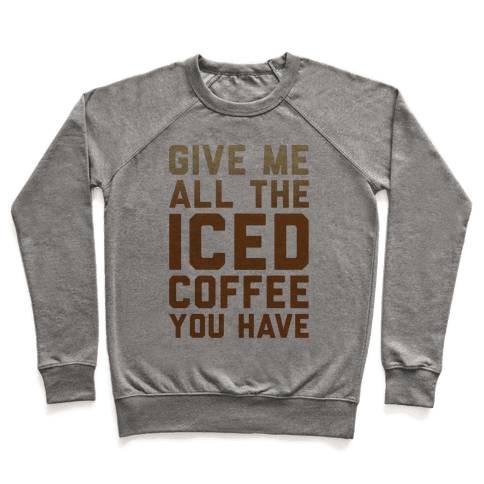 Give Me All The Iced Coffee You Have Parody Pullover