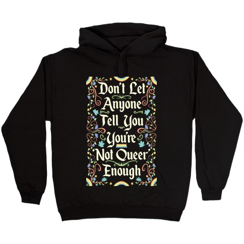 Don't Let Anyone Tell You You're Not Queer Enough Hooded Sweatshirt