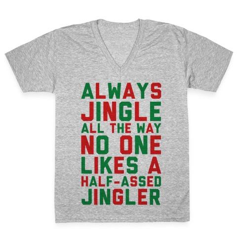 Always Jingle All The Way No One Likes a Half-Assed Jingler V-Neck Tee Shirt