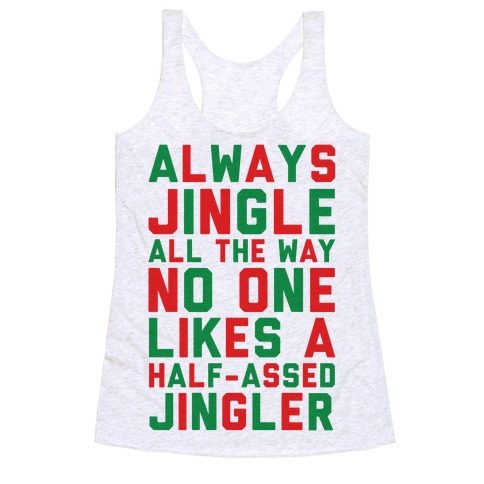 Always Jingle All The Way No One Likes a Half-Assed Jingler Racerback Tank Top
