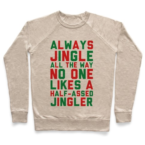 Always Jingle All The Way No One Likes a Half-Assed Jingler Pullover