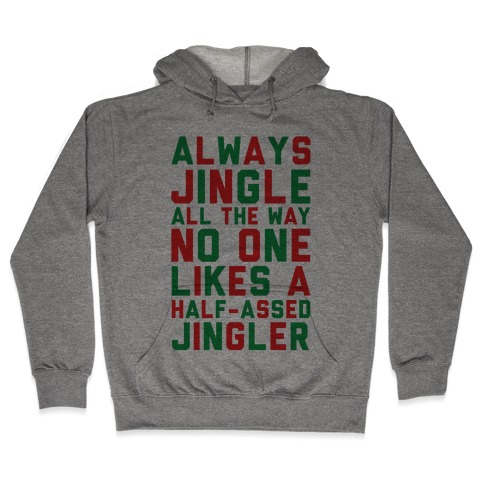 Always Jingle All The Way No One Likes a Half-Assed Jingler Hooded Sweatshirt