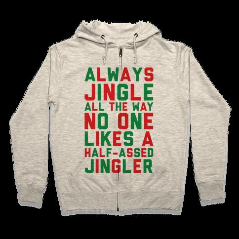 Always Jingle All The Way No One Likes a Half-Assed Jingler Zip Hoodie